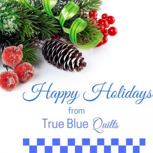 Happy Holidays from True Blue Quilts