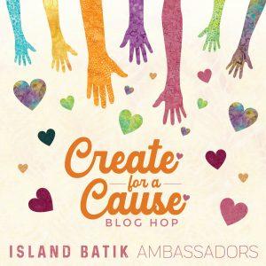 Island Batik CREATE for a Cause blog hop